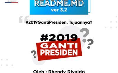 #READMEdotMD ver 3.2 #2019GantiPresiden, Tujuannya?